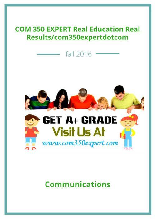 COM 350 EXPERT Real Education Real Results/com350expertdotco