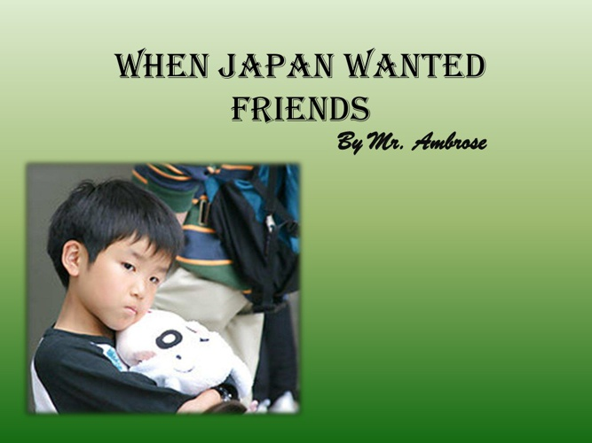 When Japan Wanted Friends 2.0