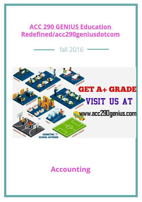 ACC 290 GENIUS Education Redefined/acc290geniusdotcom