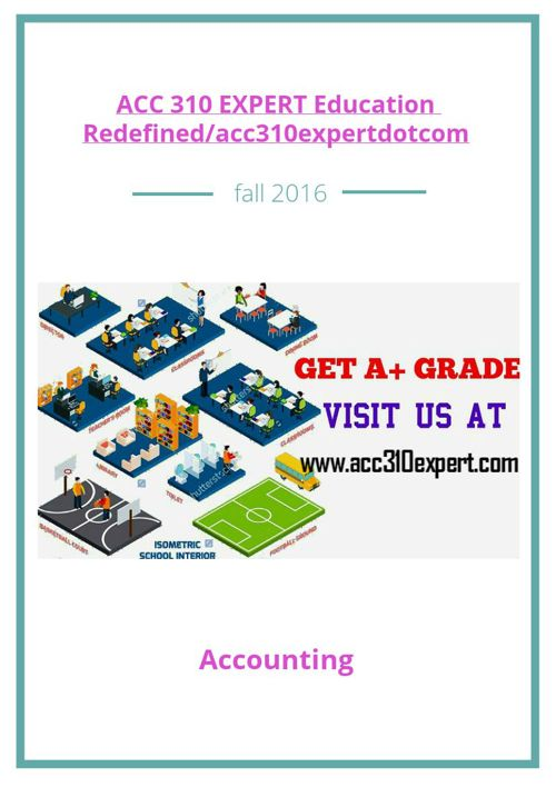 ACC 310 EXPERT Education Redefined/acc310expertdotcom