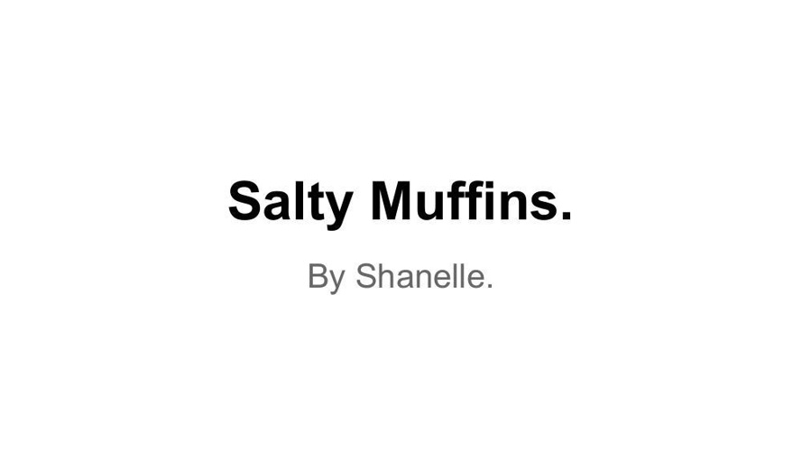 Salty Muffins.