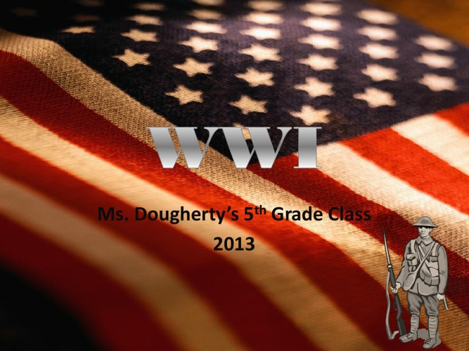 WWI - Ms. Dougherty's 5th Grade Project 2013