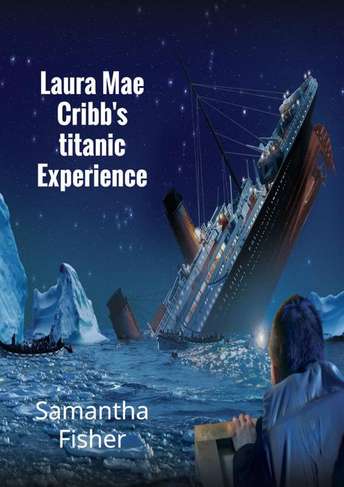 Laura Mae Cribb's Titanic Experience