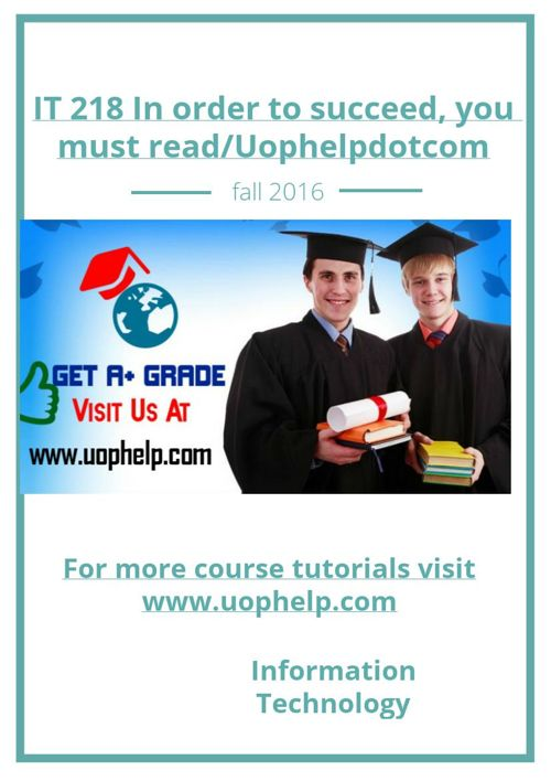 IT 218 In order to succeed, you must read/Uophelpdotcom