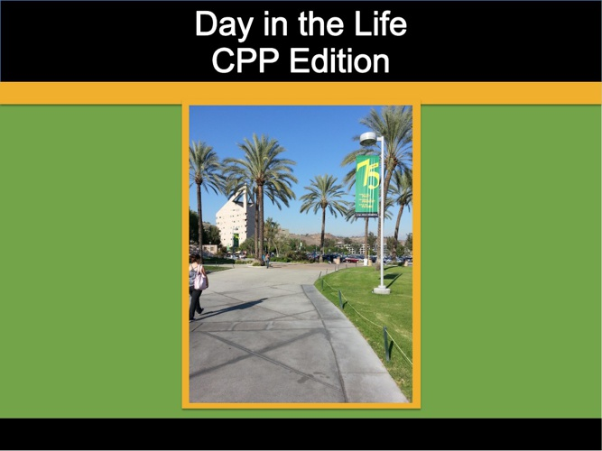 Copy of Day in the Life - CPP Edition
