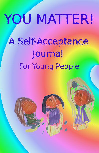 You Matter! A Self-Acceptance Journal for Young People