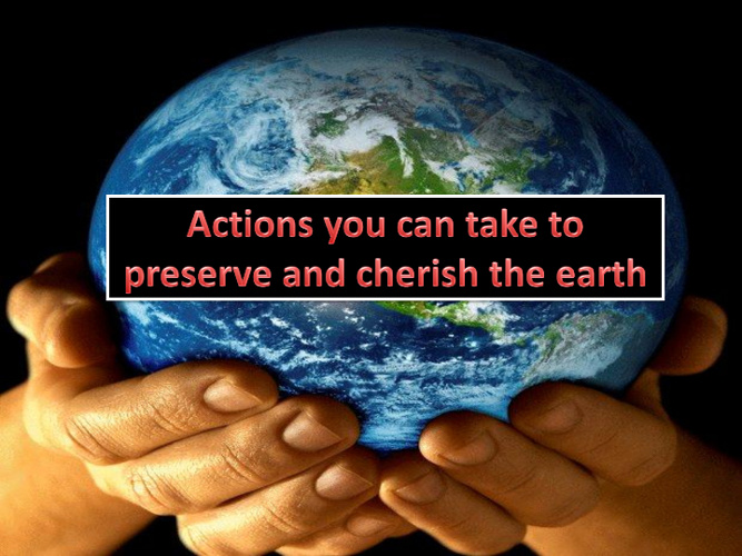 Actions You Can Take to Preserve and Cherish the Earth!