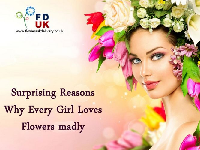 Surprising Reasons Why Every Girls Love Flowers Madly