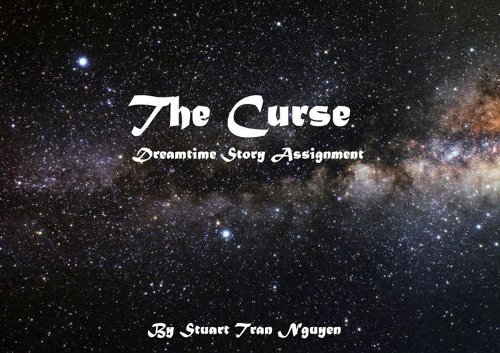 The Curse Dreamtime Story Assigment- Stuart Nguyen