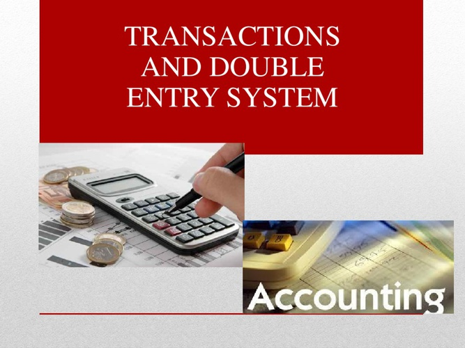 TRANSACTIONS AND DOUBLE ENTRY SYSTEMS