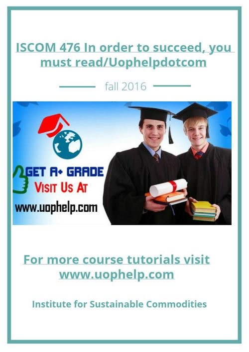 ISCOM 476 In order to succeed, you must read/Uophelpdotcom