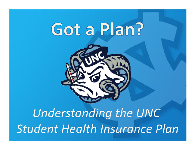 The UNC Student Health Insurance Plan