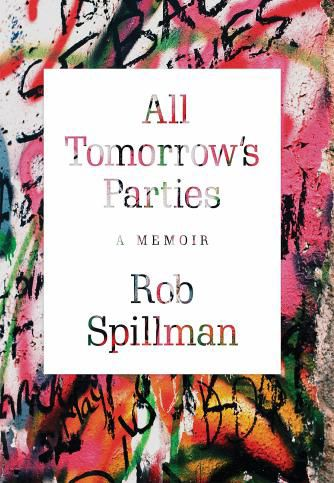 All Tomorrow's Parties by Rob Spillman (Excerpt)