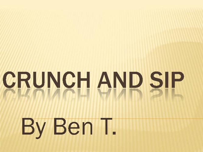Crunch and sip Ben