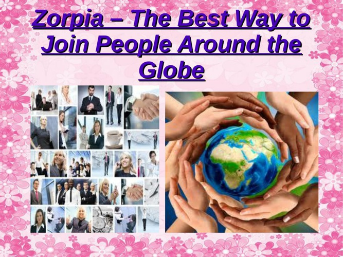Zorpia - The Best Way to Join People Around the Globe