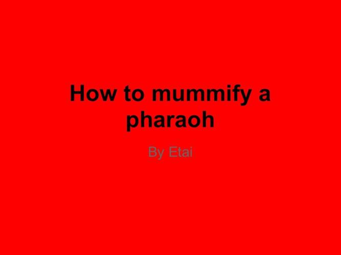 How to Mummify a Pharaoh