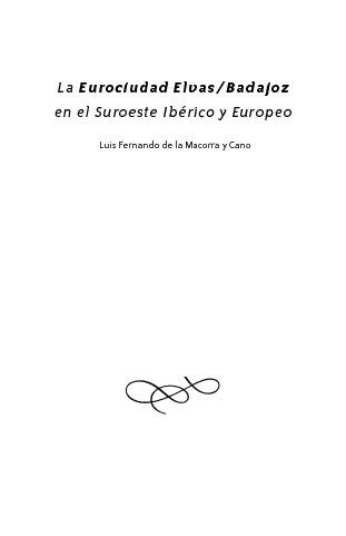 La Eurociudad Elvas/Badajoz en el Suroeste Ibérico y Europeo