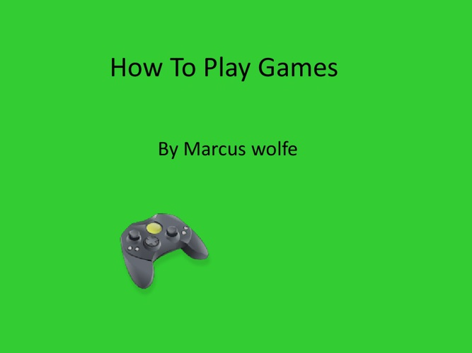 How To Play Games