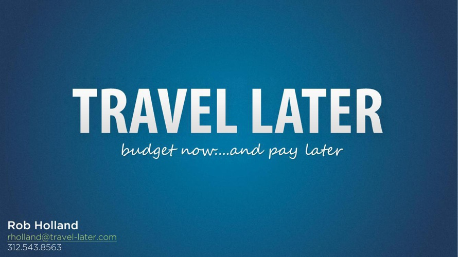 TRAVEL LATER