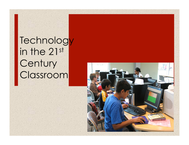 Technology in the 21 st  Century Classroom