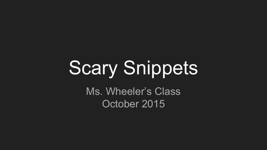 Scary Snippets