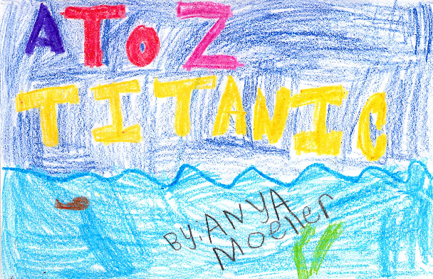 A to Z Titanic by Anya