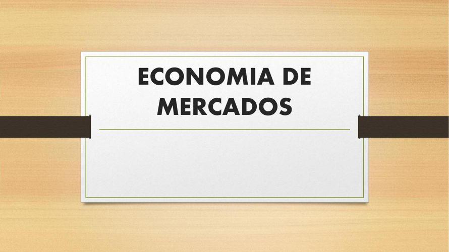 ECONOMIA DE MERCADOS