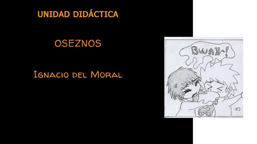 Unidad didáctica Oseznos,Ignacio del Moral