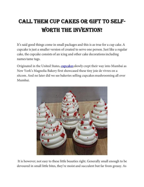 Call them Cup Cakes or Gift to Self- Worth the Invention!