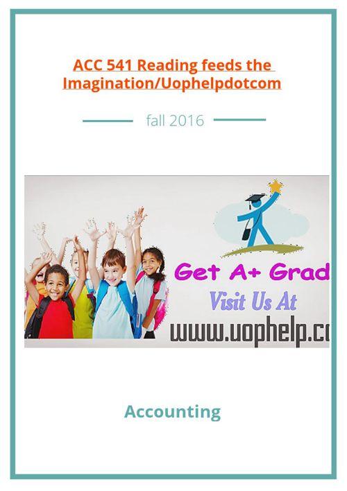 ACC 541 Reading feeds the Imagination/Uophelpdotcom