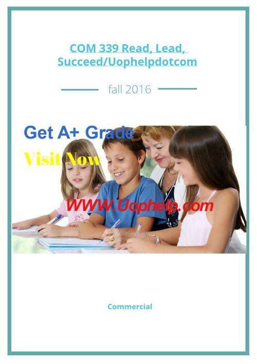 COM 339 Read, Lead, Succeed/Uophelpdotcom
