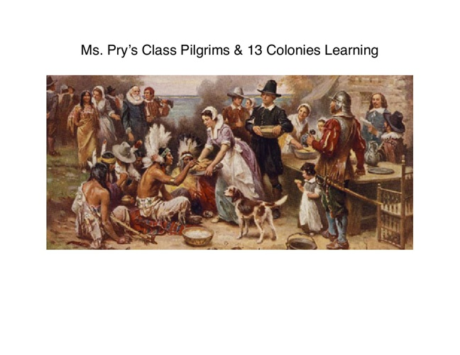 Ms. Pry's Class Pilgrims & 13 Colonies Learning