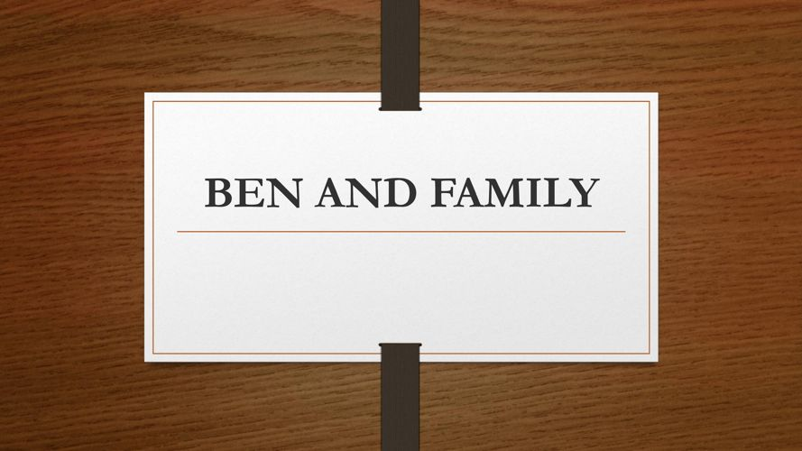 BEN AND FAMILY