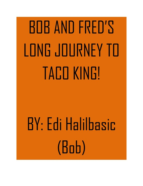 Bob and Fred's Long Journey to Taco King