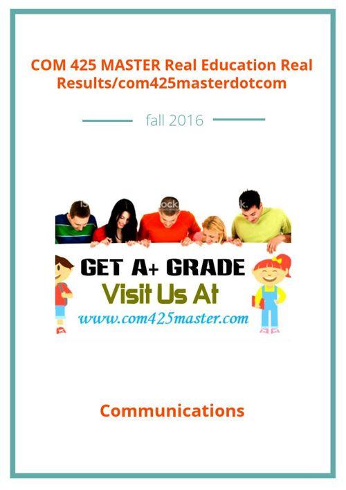 COM 425 MASTER Real Education Real Results/com425masterdotco