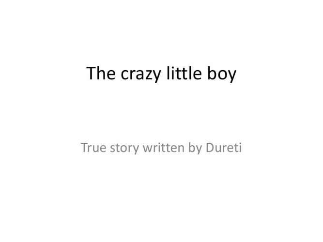 the crazy little boy