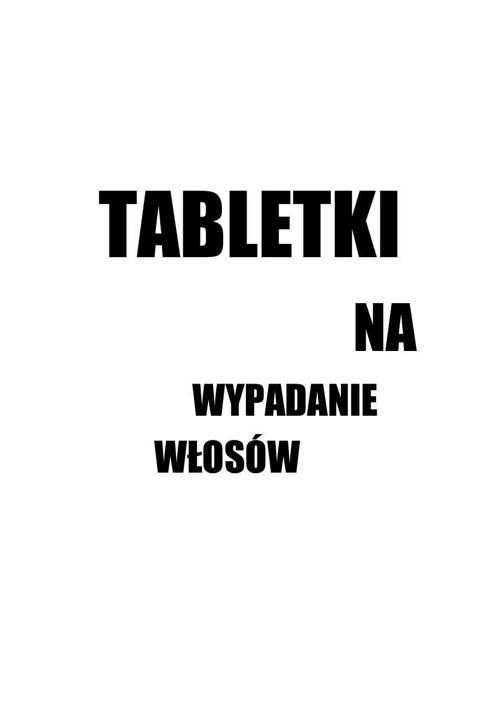 Tabletki Na Wypadanie Włosów • blogspot.com
