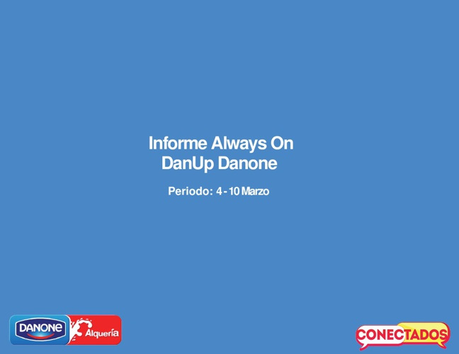 Informe Always On DanUp 4 - 10 Marzo