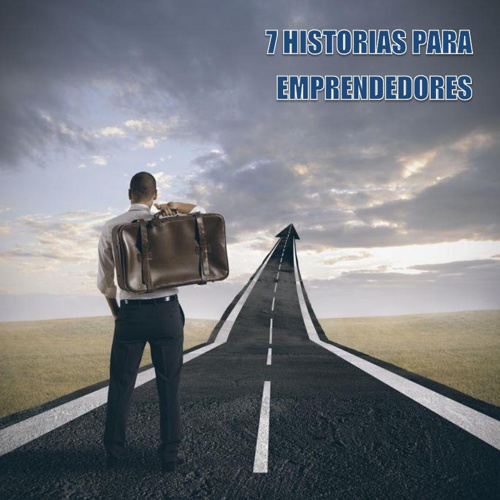 7 Historias para emprendedores
