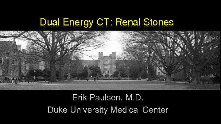 Dual Energy CT: Renal Stones - Dr. Erik K. Paulson