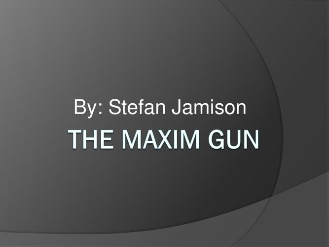 The Maxim Gun