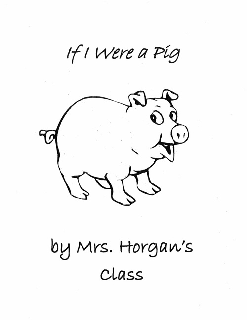 If I Were a Pig by Mrs. Horgan's Class