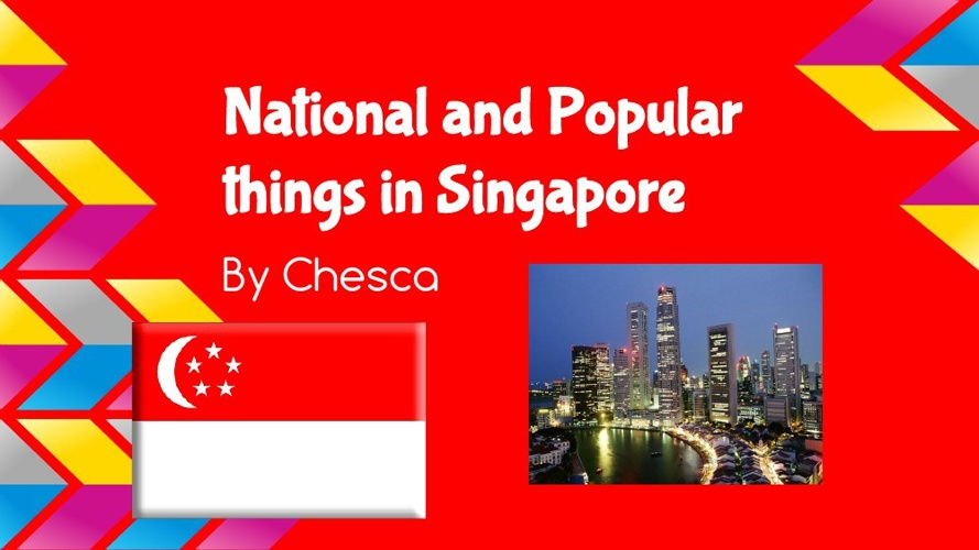 Non-Fiction Writing Chesca - National and Popular things in Sing