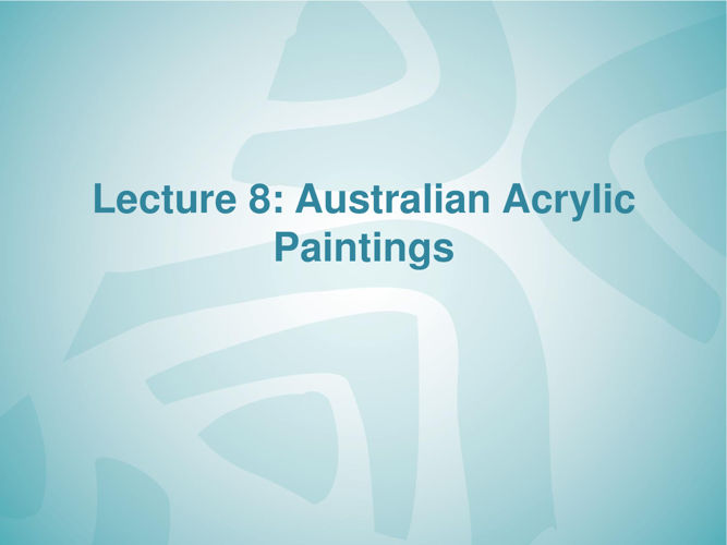 Lecture 8 Australian Acrylic paintings-PART-1
