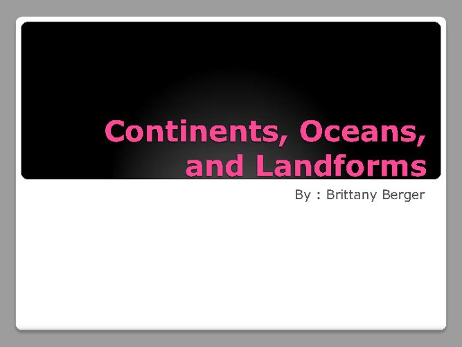 Continents, Oceans, and Landforms