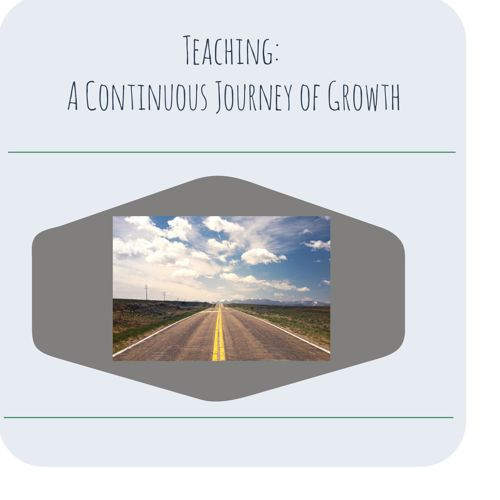 Teaching: A Continuous Journey of Growth