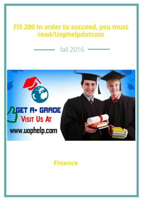 FIS 200 In order to succeed, you must read/Uophelpdotcom