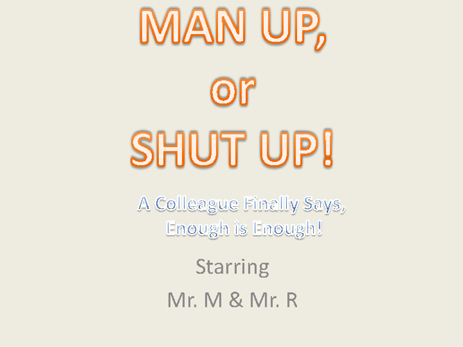 Man Up or Shut Up!