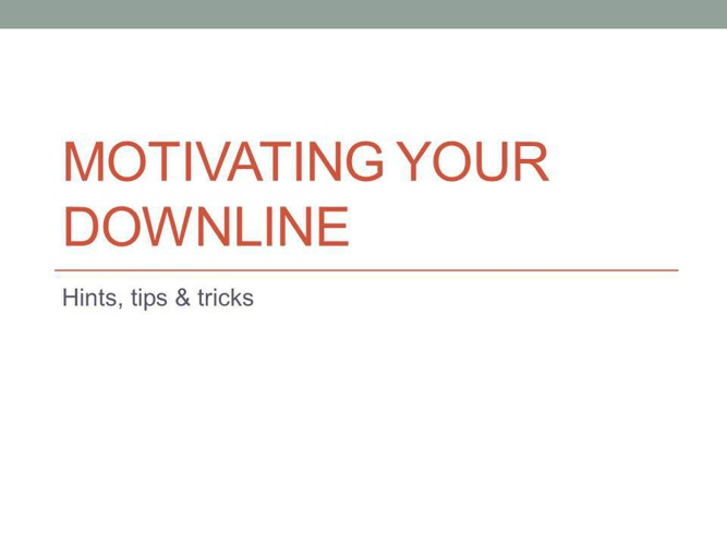 Motivating YOUR Downline