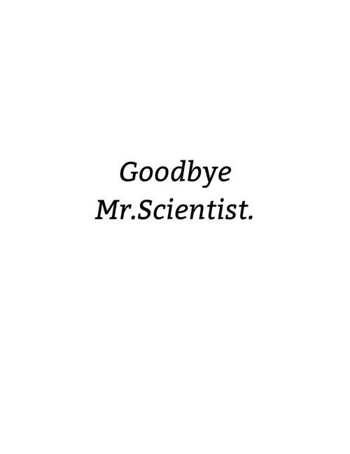 Goodbye Mr.Scientist